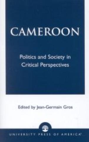 Cameroon: Politics And Society In Critical Perspectives (2003)